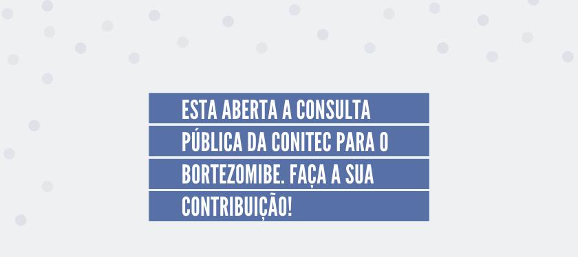 Esta aberta a Consulta pública da CONITEC para o Bortezomibe. Faça a sua contribuição!