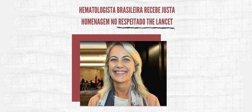 Hematologista brasileira recebe justa homenagem no respeitado The Lancet