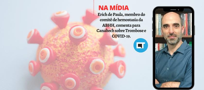 Erich de Paula, membro do comitê de hemostasia da ABHH, comenta para Canaltech sobre Trombose e COVID-19.