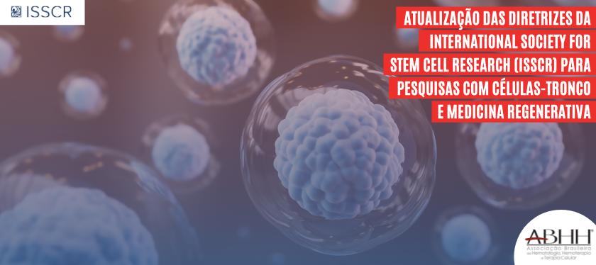Atualização das diretrizes da International Society for Stem Cell Research (ISSCR) para pesquisas com células-tronco e medicina regenerativa