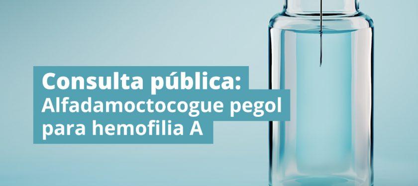 Ação para Hemofilia A: Consulta Pública avalia incorporação de alfadamoctocogue pegol no SUS; contribua