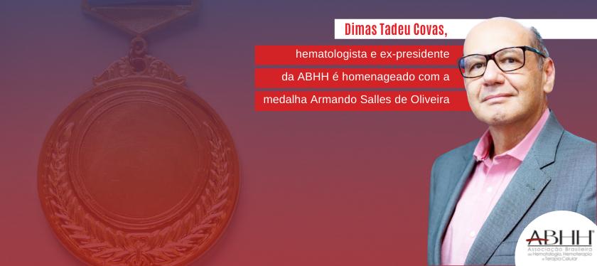 Dimas Tadeu Covas, hematologista e ex-presidente da ABHH é homenageado com a medalha Armando Salles de Oliveira