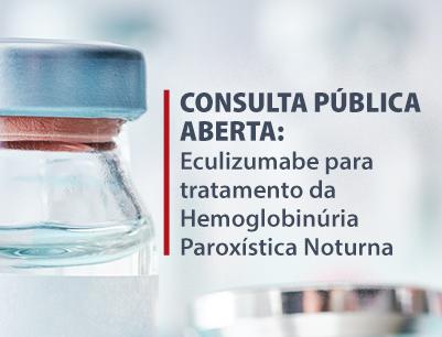 Consulta Pública Aberta: Eculizumabe para tratamento da Hemoglobinúria Paroxística Noturna